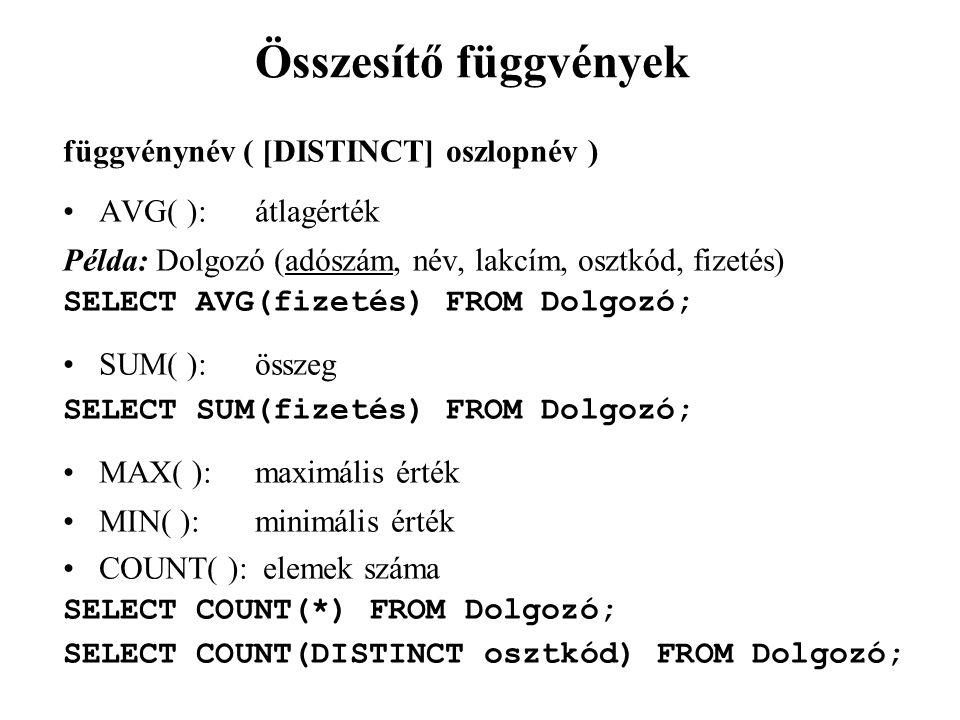 Összesítő függvények függvénynév ( [DISTINCT] oszlopnév )